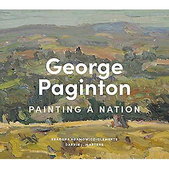 George Paginton - Painting a Nation by Adamowicz-Clements - 9781773271