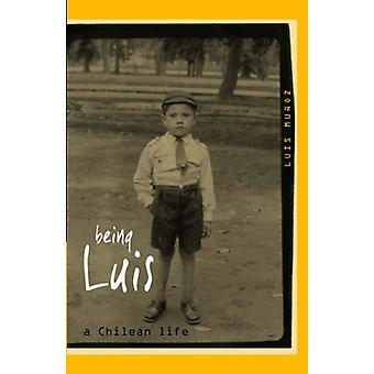 Being Luis - A Chilean Life by Luis Munoz - 9780954758615 Book