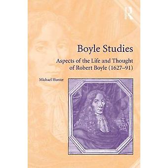 Boyle Studies  Aspects of the Life and Thought of Robert Boyle 162791 by Michael Hunter