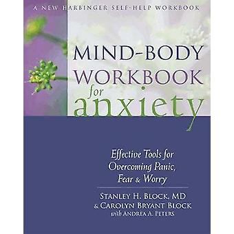 MindBody Workbook for Anxiety  Effective Tools for Overcoming Panic Fear and Worry by Stanley H Block