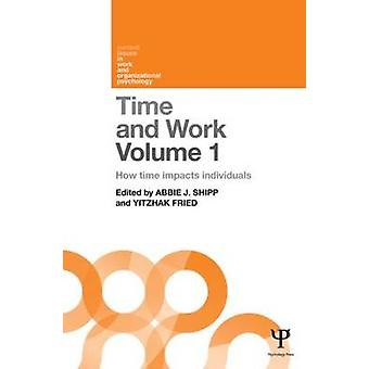 Time and Work Volume 1 by Edited by Yitzhak Fried Edited by Abbie J Shipp