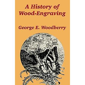 A History of Wood-Engraving by George E Woodberry - 9781410205940 Book