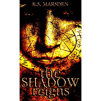 The Shadow Reigns by K. S. Marsden - 9781499298215 Book