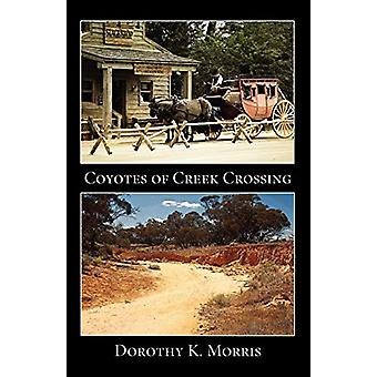 Coyotes of Creek Crossing by Dorothy K Morris - 9781602644892 Book
