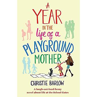 A Year in the Life of a Playground Mother - A Laugh-Out-Loud Funny Nov