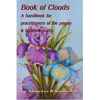 Buch der Wolken: Ein Handbuch für Praktizierende des heidnischen und heidnischen Handwerks