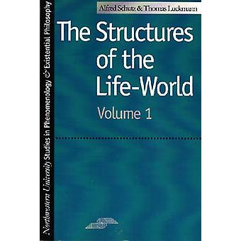 The Structures of the Life World by Alfred SchutzThomas Luckmann