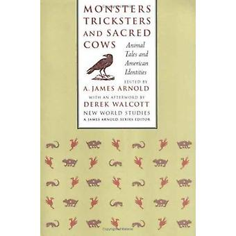Monsters Tricksters and Sacred Cows by Derek Walcott A. James Arnold