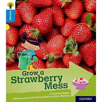 Oxford Reading Tree Explore with Biff Chip and Kipper Oxford Level 3 Grow a Strawberry Mess by Catherine Baker