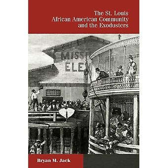 The St. Louis African American Community and the Exodusters by Bryan M. Jack