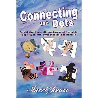 Connecting the Dots  Palatal Myoclonus Glossopharyngeal Neuralgia Eagle Syndrome Lyme Disease by Sherri Jonas