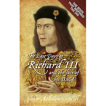 The Last Days of Richard III and the fate of his DNA by AshdownHill & John