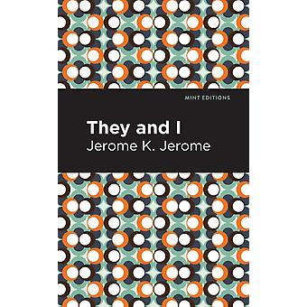 They and I by Jerome K Jerome & Contributions by Mint Editions