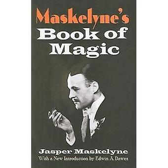 Maskelynes Book of Magic by Jasper Maskelyne