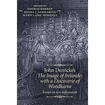 John Derricke's The Image of Irelande with a Discoverie of Woodkarne Essays on Text and Context The Manchester Spenser