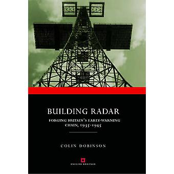 Building Radar - Forging Britain's Early-warning Chain -1939-45 by Col