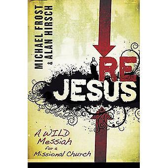 Rejesus - eine wilde Messias für eine missionarische Kirche von Michael Frost - Ala