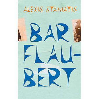 Bar Flaubert by Alexis Stamatis - David Connolly - 9781900850575 Book