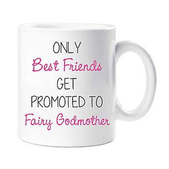 Only Best Friends Get Promoted To Fairy Godmother Mug
