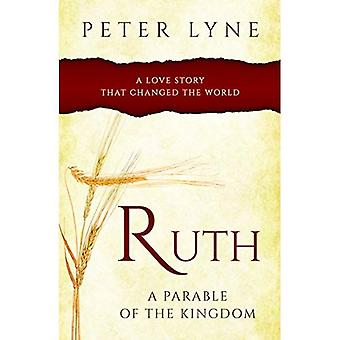 Ruth: A Parable of the Kingdon: A Love Story That Changed the World
