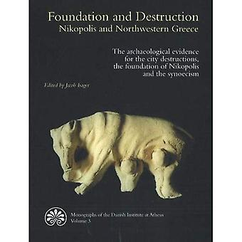 Foundation and Destruction Nikopolis and Northwestern Greece: The Archaeological Evidence for the City Destructions, the Foundation of Nikopolis and ... of the Danish Institute at Athens)
