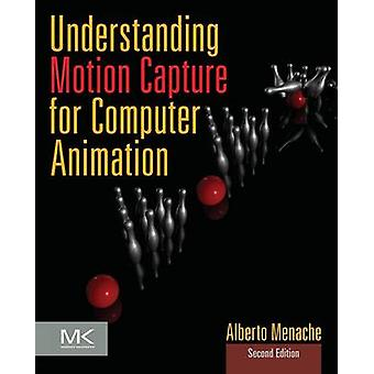 Understanding Motion Capture for Computer Animation by Alberto Menache