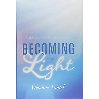 Becoming the Light - Realize Your True Enlightened Nature by Becoming