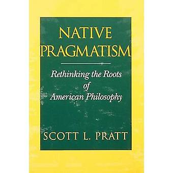 ネイティブ プラグマティズム再考するプラット ・ スコット l. によってアメリカ合衆国の哲学の根