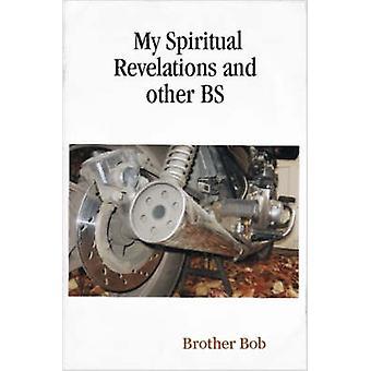 Mes révélations spirituelles et autres BS par Bob & frère