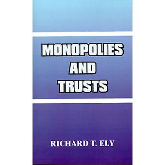 Monopolies and Trusts by Ely & Richard T.