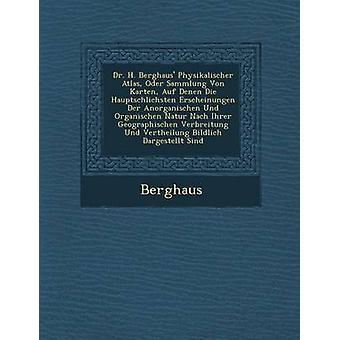 Dr. H. Berghaus fysisk Atlas Oder Sammlung Von Karten Auf Denen dø Haupts Chlichsten Erscheinungen an Der Anorganischen Und Organischen Natur af Berghaus