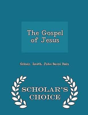 The Gospel of Jesus  Scholars Choice Edition by Smith & John Bovee Dods & Gibson
