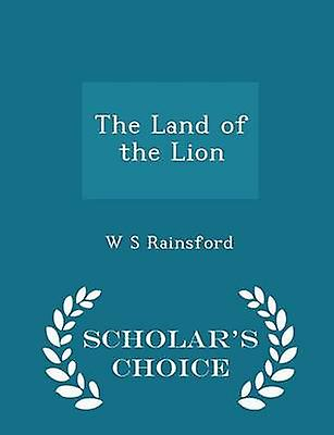 The Land of the Lion  Scholars Choice Edition by Rainsford & W S