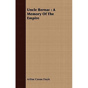 Uncle Bernac A Memory of the Empire by Doyle & Arthur Conan