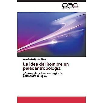 La Idea del Hombre En Paleoantropologia Olalde Juan Carlos Zavala