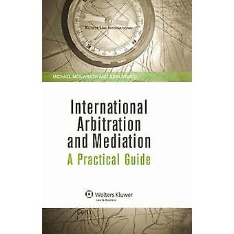 International Arbitration and Mediation. A Practical Guide by Mcilwrath & Michael