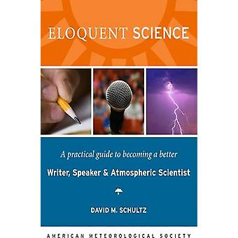 Eloquent Science - A Practical Guide to Becoming a Better Writer - Spe
