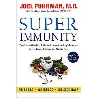 Super Immunity - The Essential Nutrition Guide for Boosting Your Body'