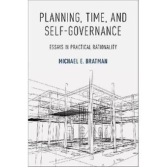 Planning - Time - and Self-Governance - Essays in Practical Rationalit