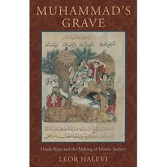 Muhammad's Grave - Death Rites and the Making of Islamic Society by Le