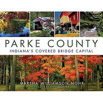 Parke County - Indiana's Covered Bridge Capital by Marsha Williamson M