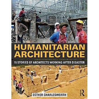 Humanitarian Architecture - 15 stories of architects working after dis