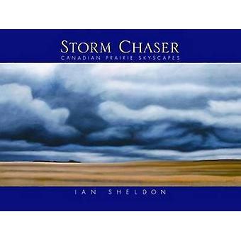Storm Chaser - Canadian Prairie Skyscapes by Ian Sheldon - 97809866546