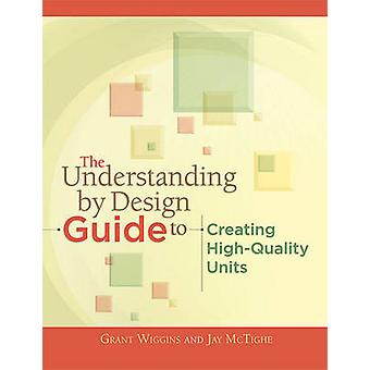 The Understanding by Design Guide to Creating High-Quality Units by G