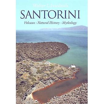 Santorini - Volcano - Natural History - Mythology by Walter L. Friedri