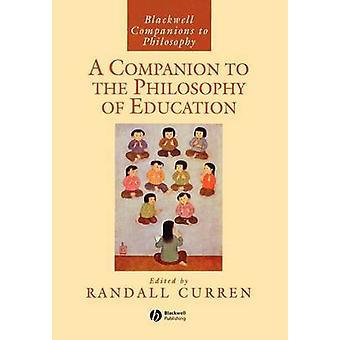 Companion to the Philosophy of Education by CURREN