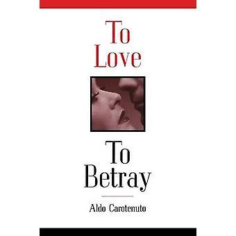 To Love to Betray by Carotenuto & Aldo