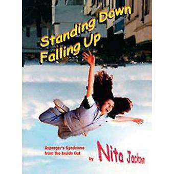 Standing Down Falling Up Aspergers Syndrome from the Inside Out by Jackson & Nita