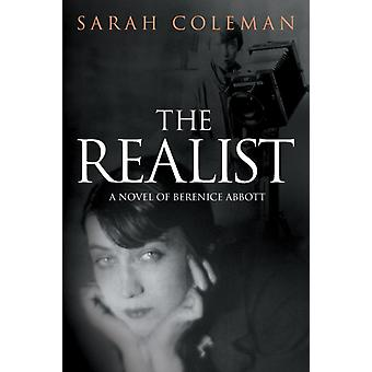 The Realist A Novel of Berenice Abbott by Coleman & Sarah