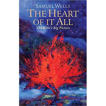 The Heart Of It All The Bibles Big Picture by Wells & Samuel